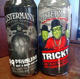 Listermann Brewing Company - 99 Problems But a Beer Aint One and Tricky [Photo Credit: @ListermannBrewing Instagram]